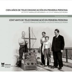 Cien años de telecomunicación en primera persona. Vicente Miralles Segarra y Vicente Miralles Mora