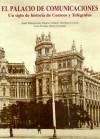 El Palacio de Comunicaciones. Un siglo de historia de Correos y Telégrafos