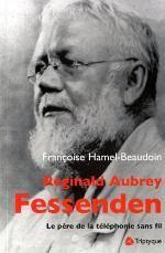 Reginald Aubrey Fessenden : Le père de la téléphonie sans fil