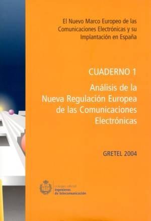 GRETEL 2004: El Nuevo marco Europeo de las Comunicaciones Electrónicas y su implantación en España  Cuaderno 1: Análisis de la nueva Regulación Europea de las Comunicaciones Electrónicas