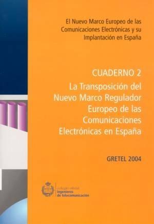 GRETEL 2004: El Nuevo marco Europeo de las Comunicaciones Electrónicas y su implantación en España  Cuaderno 2: La transposición del Nuevo Marco Regulador Europeo de las Comunicaciones Electrónicas en España