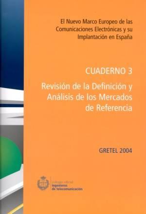 GRETEL 2004: El Nuevo marco Europeo de las Comunicaciones Electrónicas y su implantación en España  Cuaderno 3: Revisión de la definición y análisis de los mercados de referencia