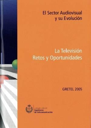 GRETEL 2005: El Sector Audiovisual y su Evolución. La Televisión. Retos y Oportunidades.