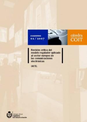 GRETEL 2007: Cuaderno 2-2007: Revisión crítica del modelo regulador aplicado al sector europeo de las comunicaciones electrónicas.