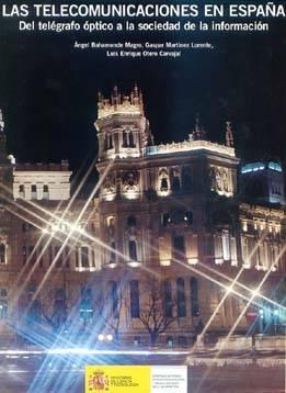 Las telecomunicaciones en España. Del telégrafo óptico a la sociedad de la información.