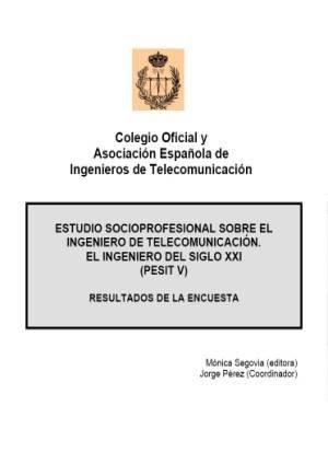 PESIT V: Estudio Socioprofesional Sobre el Ingeniero de Telecomunicación. El Ingeniero del Siglo XXI
