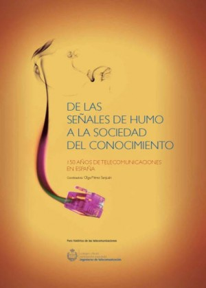De las señales de humo a la Sociedad del Conocimiento. 150 años de telecomunicaciones en España