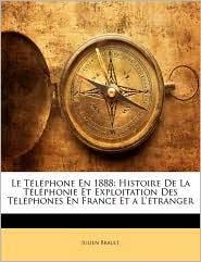Le téléphone en 1888: Histoire de la téléphonie et exploitation des téléphones en France et à l´etranger