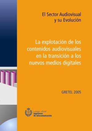 GRETEL 2005: El Sector Audiovisual y su Evolución. La explotación de los contenidos audiovisuales en la transición a los nuevos medios digitales