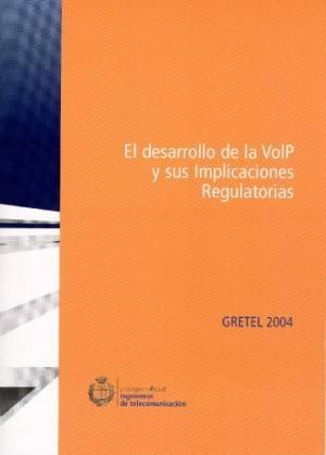 GRETEL 2004: El desarrollo de la VoIP y sus implicaciones regulatorias