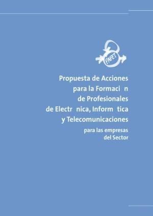 PAFET 1. Propuesta de Acciones para la Formación de Profesionales de Electrónica, Informática y Telecomunicaciones para las empresas del Sector