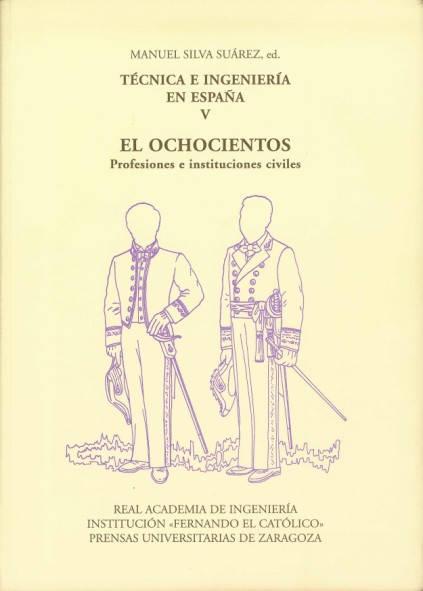 Técnica e ingeniería en España V. El ochocientos. Profesiones e instituciones civiles