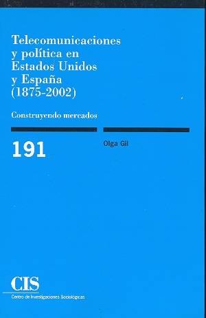 Telecomunicaciones y política en Estados Unidos y España (1875-2002).Construyendo mercados. Centro de Investigaciones Sociológicas (CIS)